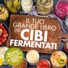Il Tuo Grande Libro dei Cibi Fermentati  Shannon Stonger   Macro Edizioni