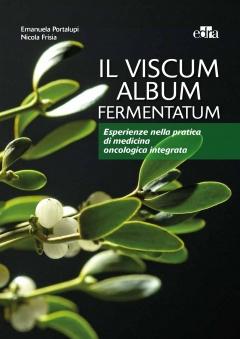 Il Viscum Album Fermentatum  Emanuela Portalupi Nicola Frisia  Edra
