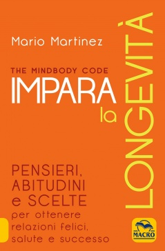 Impara la Longevità  Mario Martinez   Macro Edizioni