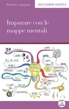 Imparare con le mappe mentali  Federica Aragone   Edizioni Enea