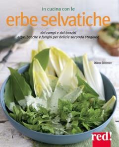In cucina con le erbe selvatiche  Diane Dittmer   Red Edizioni