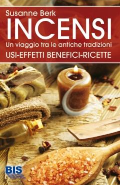 Incensi, un Viaggio tra le Antiche Tradizioni  Susanne Berk   Bis Edizioni