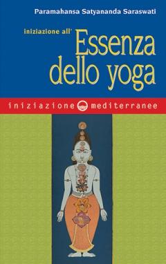 Iniziazione all'essenza dello yoga  Paramahansa Satyananda Saraswati   Edizioni Mediterranee