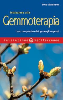 Iniziazione alla gemmoterapia  Tore Swenson   Edizioni Mediterranee