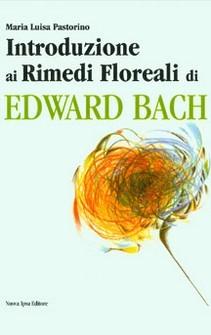 Introduzione ai rimedi floreali di Edward Bach  Maria Luisa Pastorino   Nuova Ipsa Editore