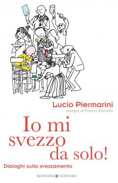 Io mi svezzo da solo!  Lucio Piermarini   Bonomi Editore