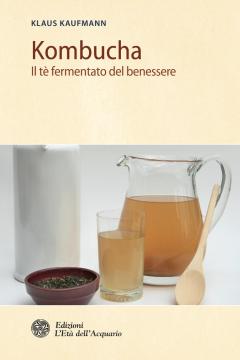 Kombucha. Il tè fermentato del benessere  Klaus Kaufmann   L'Età dell'Acquario Edizioni