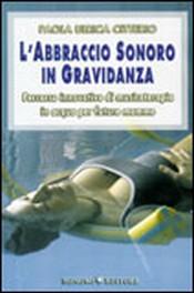 L'Abbraccio Sonoro in Gravidanza  Paola Ulrica Citterio   Bonomi Editore