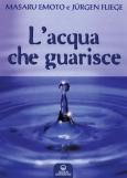 L'acqua che guarisce  Masaru Emoto Jurgen Fliege  Edizioni Mediterranee
