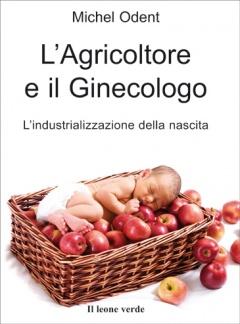 L'Agricoltore e il Ginecologo  Michel Odent   Il Leone Verde
