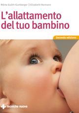 L'allattamento del tuo bambino  Márta Guóth-Gumberger Elizabeth Hormann  Tecniche Nuove