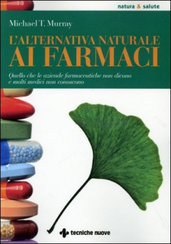 Lalternativa naturale ai farmaci  Michael T. Murray   Tecniche Nuove