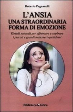 L'ansia. Una straordinaria forma di emozione  Roberto Pagnanelli   Xenia Edizioni