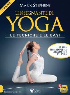 L'Insegnante di Yoga - Le tecniche e le basi (1° Volume)  Mark Stephens   Macro Edizioni