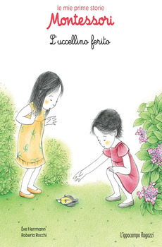L'uccellino ferito - Le mie prime storie Montessori  Ève Herrmann Roberta Rocchi  L'Ippocampo Edizioni