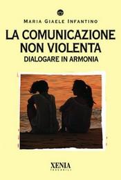 La comunicazione non violenta  Maria Giaele Infantino   Xenia Edizioni