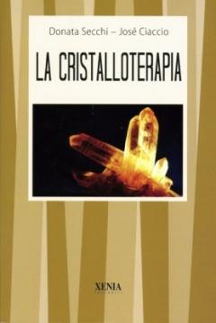 La cristalloterapia  Donata Secchi Josè Ciaccio  Xenia Edizioni