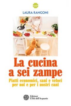 La cucina a sei zampe  Laura Rangoni   L'Età dell'Acquario Edizioni