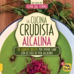 La Cucina Crudista Alcalina  Elena Dal Forno   Macro Edizioni