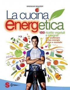 La cucina energetica  Brendan Brazier   Sonda Edizioni