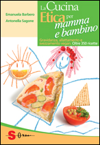 La cucina etica per mamma e bambino  Emanuela Barbero Antonella Sagone  Sonda Edizioni