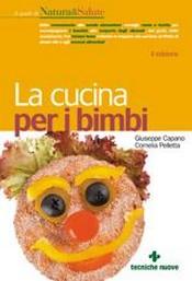 La cucina per i bimbi  Giuseppe Capano Cornelia Pelletta  Tecniche Nuove