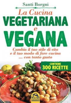 La Cucina Vegetariana e Vegana (contiene 300 ricette)  Santi Borgni   Macro Edizioni