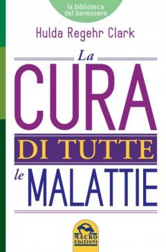 La cura di tutte le Malattie  Clark Hulda Regehr   Macro Edizioni
