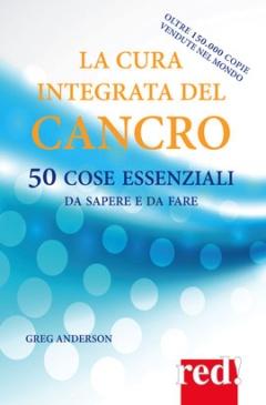 La cura integrata del cancro  Greg Anderson   Red Edizioni