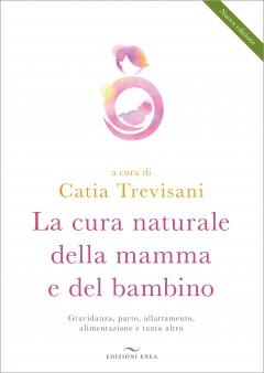 La cura naturale della mamma e del bambino  Eugenio Serravalle Luca Fortuna Catia Trevisani Edizioni Enea