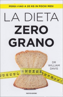 La dieta zero grano  William Davis   Mondadori