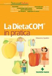 La DietaCOM in pratica  Massimo Spattini   Tecniche Nuove