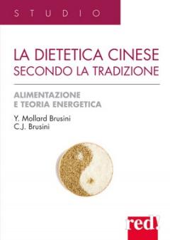 La dietetica cinese secondo la tradizione  Yvonne Mollard Brusini Jack C. Brusini  Red Edizioni