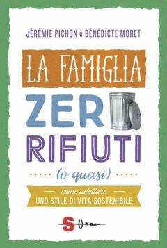 La famiglia zero rifiuti (o quasi)  Jeremie Pichon   Sonda Edizioni