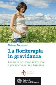 La floriterapia in gravidanza  Tiziana Tomasoni   L'Età dell'Acquario Edizioni