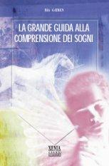 La grande guida alla comprensione dei sogni  Bia Gatren   Xenia Edizioni