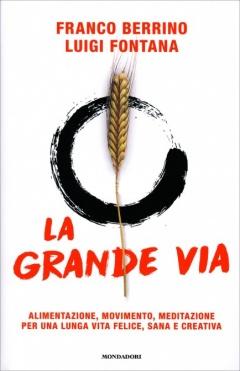 La grande via  Franco Berrino Luigi Fontana  Mondadori