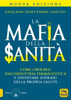 La Mafia della Sanità  Ghislaine Saint-Pierre Lanctot   Macro Edizioni