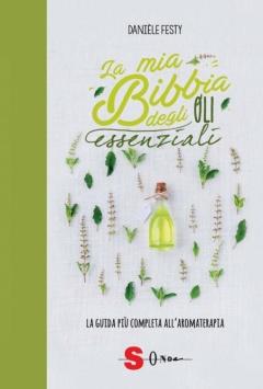 La mia Bibbia degli oli essenziali  Danièle Festy   Sonda Edizioni