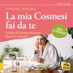 La mia Cosmesi Fai da Te  Gabriela Nedoma   Arianna Editrice
