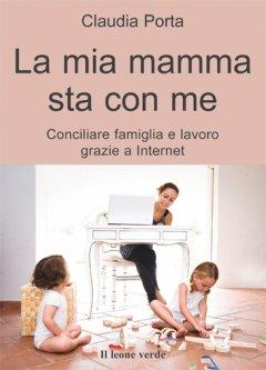 La mia mamma sta con me  Claudia Porta   Il Leone Verde