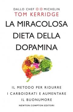 La miracolosa dieta della dopamina  Tom Kerridge   Newton & Compton Editori