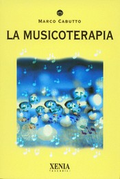 La Musicoterapia  Marco Cabutto   Xenia Edizioni