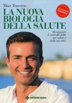 La nuova biologia della salute  Matt Traverso   Tecniche Nuove