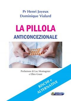 La pillola anticoncezionale. Rischi e alternative  Henry Joyeux Dominique Vialard  Nuova Ipsa Editore