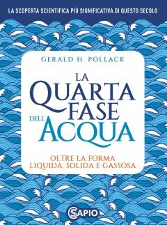 La Quarta Fase dell'Acqua. Oltre la forma liquida, solida e gassosa  Gerald Pollack   Sapio