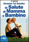 La Salute di Mamma e Bambino (ebook)  Christian Tal Schaller   Bis Edizioni