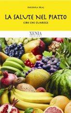 La salute nel piatto  Barbara Braj   Xenia Edizioni