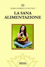 La Sana Alimentazione  Maria Fiorella Coccolo   Xenia Edizioni