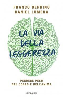 La via della leggerezza  Franco Berrino Daniel Lumera  Mondadori